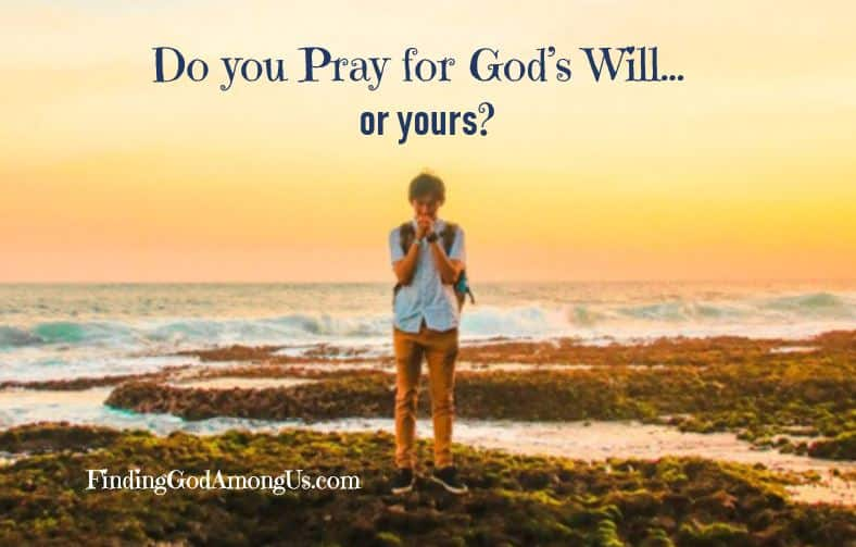 Pray for God's Will or My Wishes?