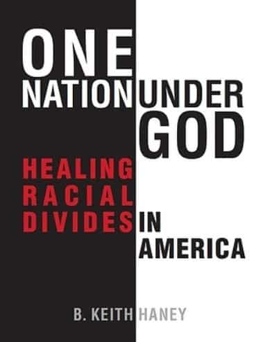 One Nation Under God: Healing Racial Divides in America by B. Keith Haney