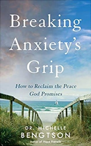 Book Review Breaking Anxiety's Grip. Christian adult nonfiction book. Author Dr. Michelle Bengtson. Christian Book Reviewer Shirley Alarie.