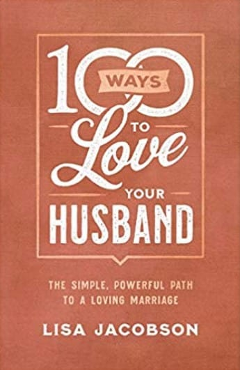 Christian Book Review 100 Ways to Love Your Husband. Christian adult nonfiction book. Author Lisa Jacobson. Christian Book Reviewer Shirley Alarie.