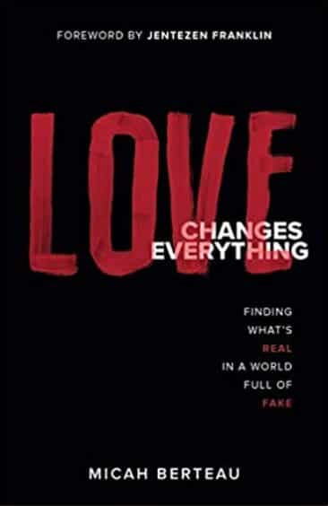 Christian Book Review: Love Changes Everything. Author Micah Berteau. Reviewer Shirley Alarie. Finding What's Real in a World Full of Fake.