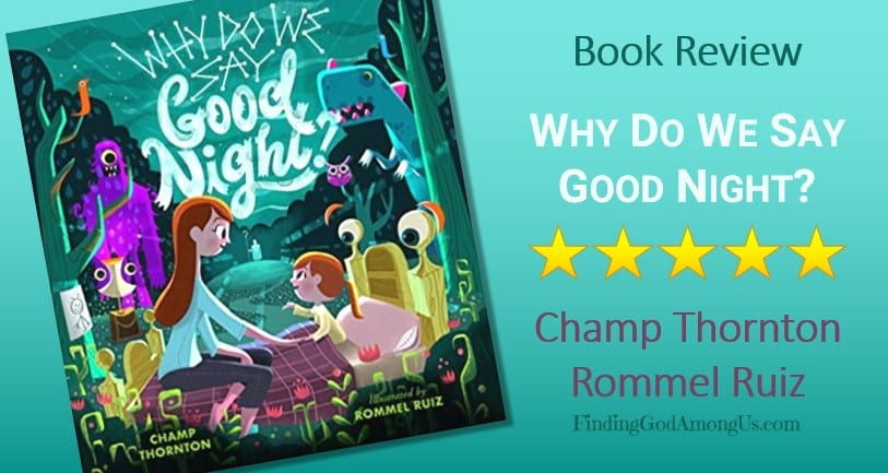 Why Do We Say Goodnight? Book Review. Christian Children's Book Review. Author Champ Thornton. Illustrator Rommel Ruiz. Book Reviewer Shirley Alarie.