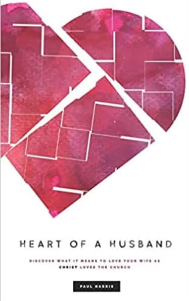 Heart of a Husband Book Review. Christian adult nonfiction book. Discover What It Means To Love Your Wife Like Christ Loves The Church Author Paul Harris. Christian Book Reviewer Shirley Alarie.