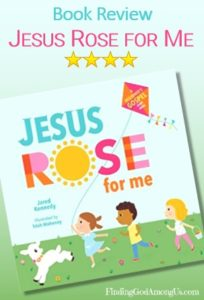 Jesus Rose for Me Book Review. Christian children's board book. The True Story of Easter Author Jared Kennedy. Illustrator Trish Mahoney. Christian Book Reviewer Shirley Alarie.