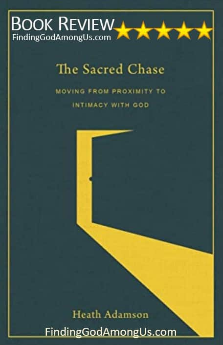 The Sacred Chase Book Review. Christian adult nonfiction book. Moving from Proximity to Intimacy with God. Author Heath Adamson. Christian Book Reviewer Shirley Alarie.