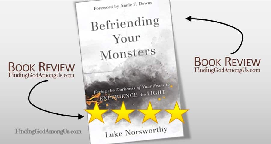 Befriending Your Monsters Book Review. Christian adult nonfiction book. Facing the Darkness of Your Fears to Experience the Light. Author Luke Norsworthy. Christian Book Reviewer Shirley Alarie.