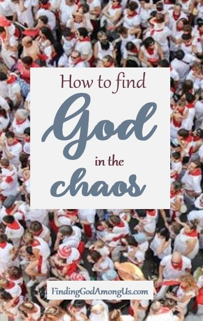 Finding Jesus in the chaos sometimes seems impossible, but don't lose hope. He assures us that He's here among us. How can you find Him?
