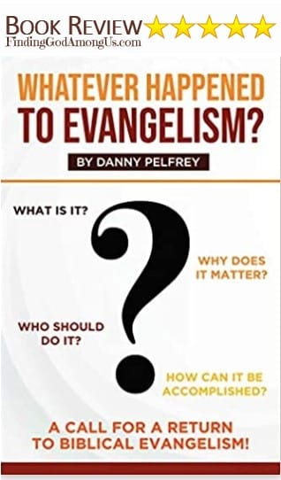 Whatever Happened to Evangelism Book Review. Christian adult nonfiction book. A Call for Return to Biblical Evangelism. Author Danny Pelfrey. Christian Book Reviewer Shirley Alarie.