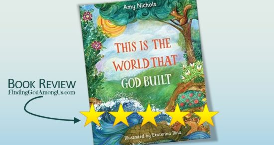 This is the World that God Built Book Review. Christian children book. Author Amy Nichols. Illustrator Ekaterina Ilina. Christian Book Reviewer Shirley Alarie.