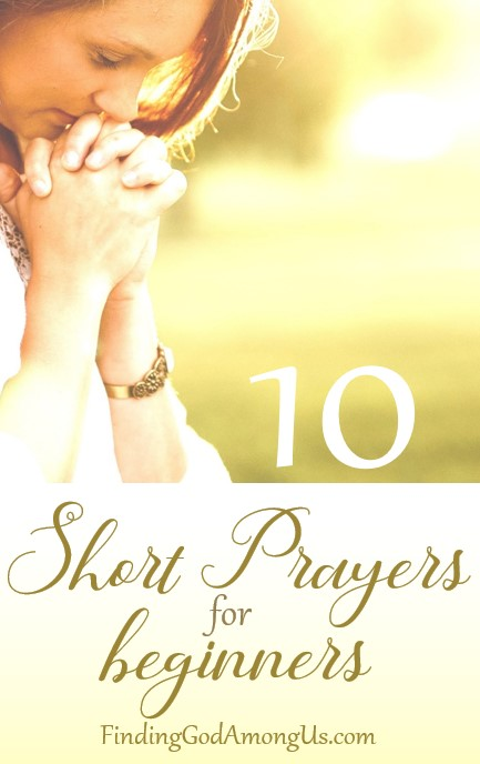 What do you say when you pray? How should a beginner pray? These 10 short prayers for beginners will help get you started!