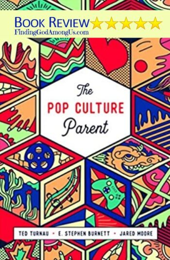 Pop Culture Parent Book Review. Christian parenting. Helping Kids Engage Their World for Christ. Ted Turnau, Stephen Burnett, Jared Moore. Reviewer Shirley Alarie.