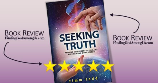 Seeking Truth Book Review. Christian adult apologetics book. Proving Intelligent Design and Experiencing Our Creator. Author Timm Todd. Christian Book Reviewer Shirley Alarie.