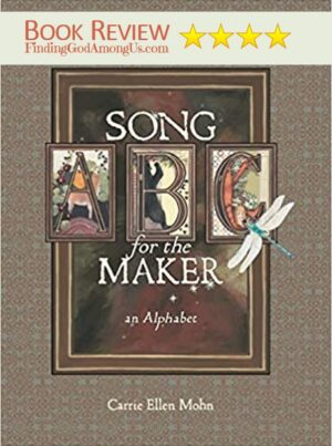 Song for the Maker Book Review. An Alphabet based on Psalm 148. Carrie Ellen Mohn. Reviewer Sharon Hazel.