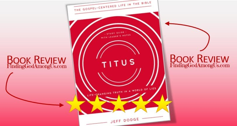 Titus Book Review. Christian adult bible study. Life-Changing Truth in a World of Lies. Author Jeff Dodge. Christian Book Reviewer Shirley Alarie.