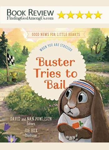 Buster Tries to Bail Book Review. Christian childrens book. When You Are Stressed. Good News for Little Hearts Series. Authors David and Nan Powlison. Joe Hox. Christian Book Reviewer Shirley Alarie.