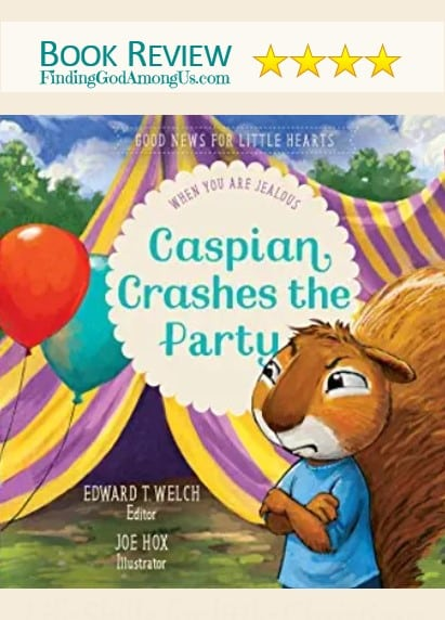 Caspian Crashes the Party Book Review. Children's book. When You Are Jealous. Editor Edward T. Welch Joe Hox Illustrator. Reviewer Shirley Alarie.
