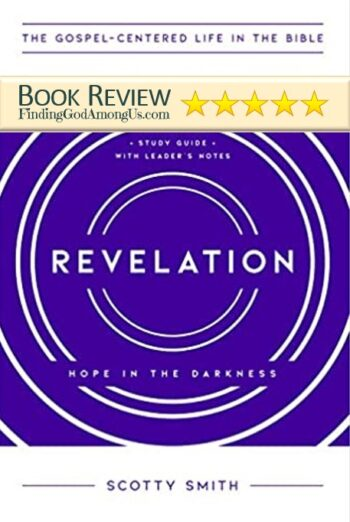 Revelation Book Review. Revelation: Hope in the Darkness Bible Study Author Scotty Smith. Christian Book Reviewer Sharon Hazel. Gospel-Centered Life in the Bible series.