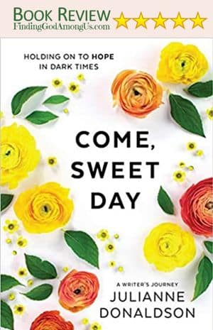 Come Sweet Day Book Review Holding on to Hope in Dark Times Author Julianne Donaldson