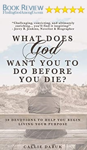 What does God want you to do before you die? 5-star book review. Author Callie Daruk