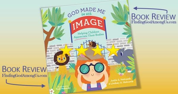 God Made Me In His Image Book Review. Helping children appreciate their bodies. Justin and Lindsey Holcomb authors.