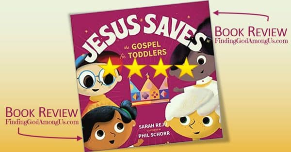 Jesus Saves Book Review The Gospel For Toddlers By Sarah Reju Illustrator Phil Schorr